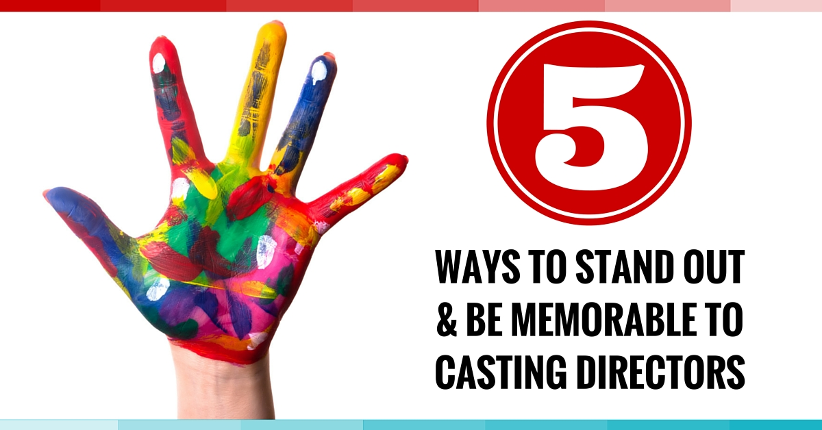 5 Ways To Standout & Be Memorable To Casting Directors Amy