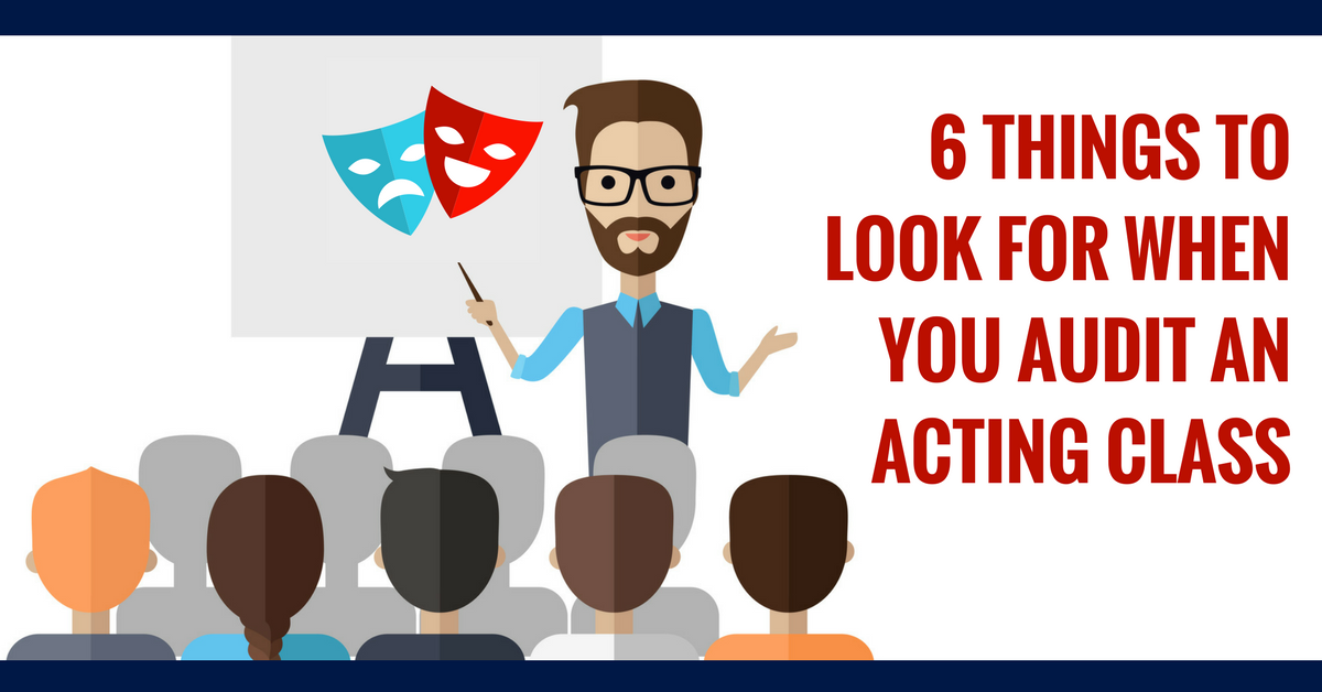 6 Things To Look For When You Audit An Acting Class
