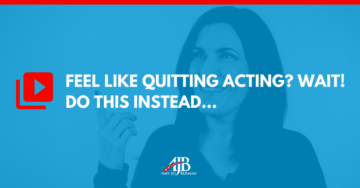 Humor Inspirational Quotes: Ever Felt Like Quitting Acting? Stop! Do This Instead